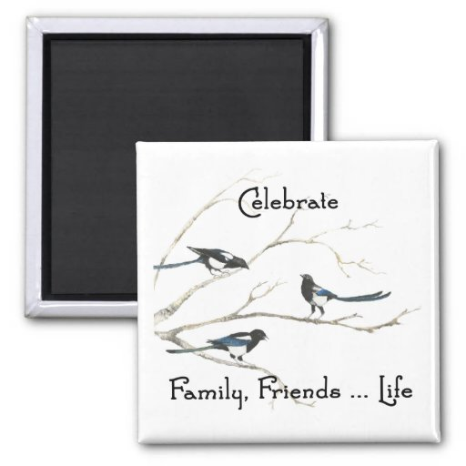 Celebrate Family, Friends Life Magpie Bird Art Magnets
