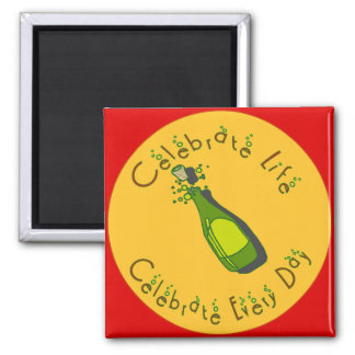 Celebrate Life Every Day Square Magnet