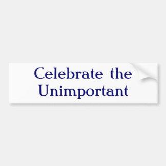 Celebrate the Unimportant Car Bumper Sticker