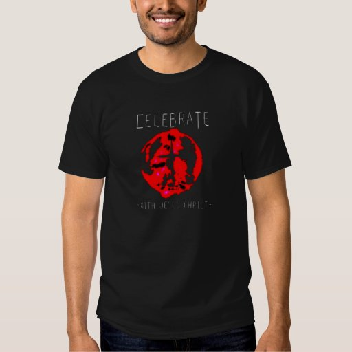 Celebrate with Jesus Christ T-shirts