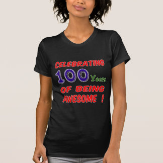 Celebrating 100 years of being awesome ! t shirt