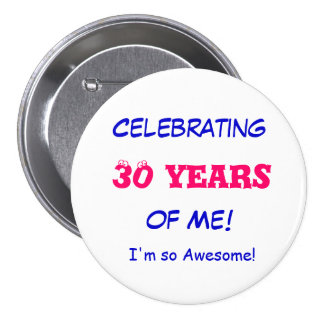 Celebrating , 30 years, of Me!, I'm so Awesome! 7.5 Cm Round Badge