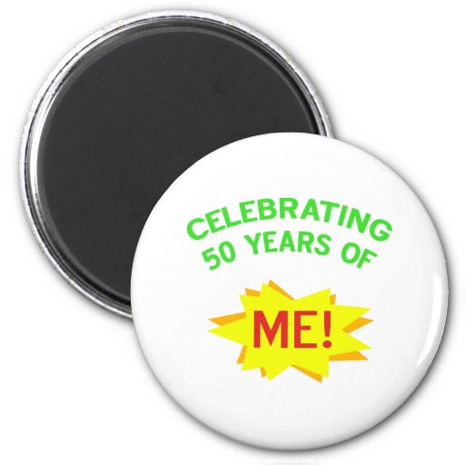 Celebrating 50 Years Of Me Refrigerator Magnet