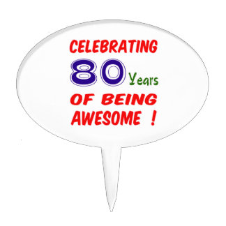 Celebrating 80 years of being awesome ! cake toppers