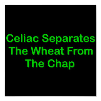 Celiac Separates The Wheat From The Chap Posters
