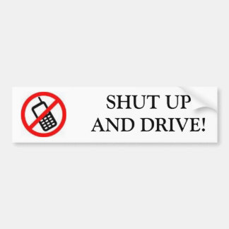 CELL PHONE SHUT UPAND DRIVE BUMPER STICKER