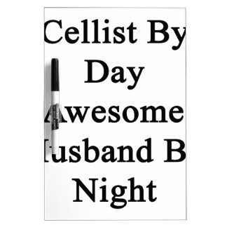 Cellist By Day Awesome Husband By Night Dry Erase Board