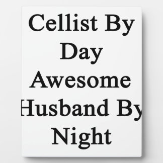 Cellist By Day Awesome Husband By Night Plaque