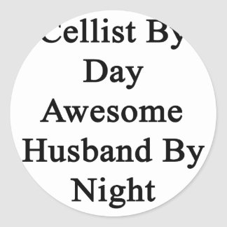 Cellist By Day Awesome Husband By Night Round Sticker