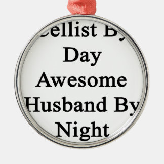 Cellist By Day Awesome Husband By Night Silver-Colored Round Decoration