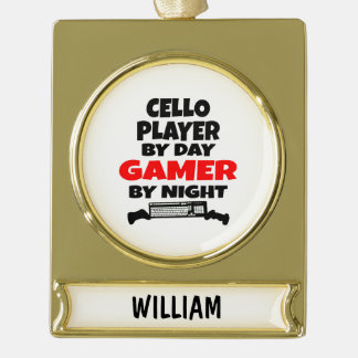 Cello Player by Day Gamer by Night Gold Plated Banner Ornament