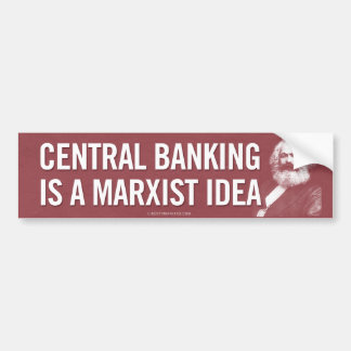Central Banking is Marxist Bumper Sticker Car Bumper Sticker