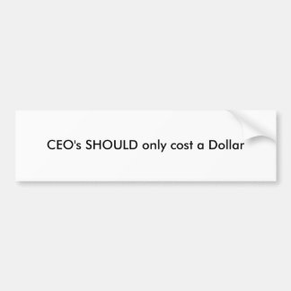 CEO's SHOULD only cost a Dollar Car Bumper Sticker