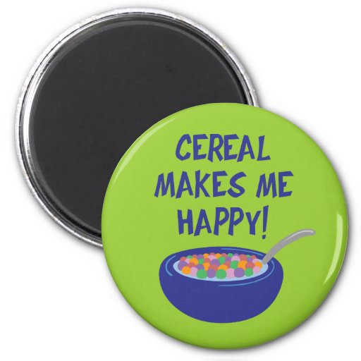 Cereal Makes Me Happy Magnets