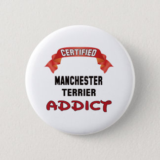 Certified Manchester Terrier Addict 6 Cm Round Badge