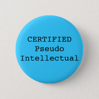 CERTIFIED Pseudo Intellectual 6 Cm Round Badge