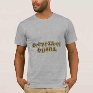 cerveza es buena T-Shirt