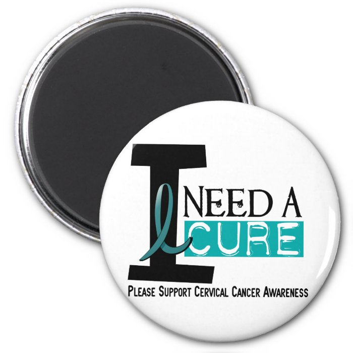 Cervical Cancer I NEED A CURE 1 6 Cm Round Magnet