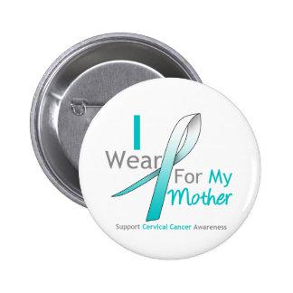 Cervical Cancer I Wear Teal & White For My Mother 6 Cm Round Badge