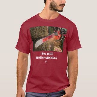 chainsaw, I HUG TREES                          ... T-Shirt
