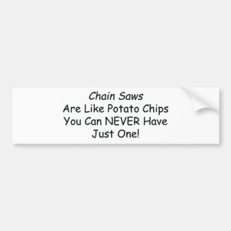 Chainsaws Are Like Potato Chips You Can Never Have Bumper Sticker