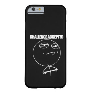 Challenge Accepted Barely There iPhone 6 Case
