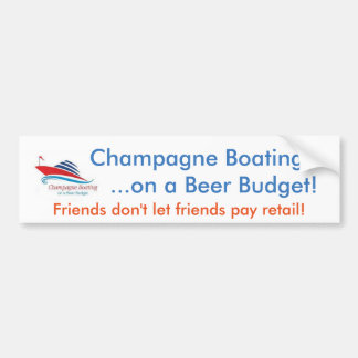 Champagne Boating on a Beer Budget Bumper Sticker! Bumper Sticker