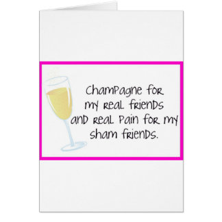 Champagne for my real friends! greeting card