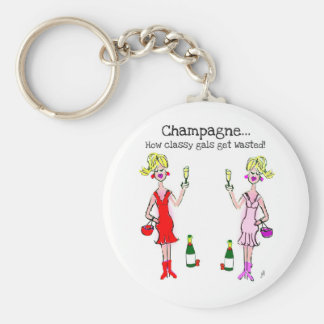 """""""CHAMPAGNE...HOW CLASSY GALS GET WASTED"""" BASIC ROUND BUTTON KEY RING"""