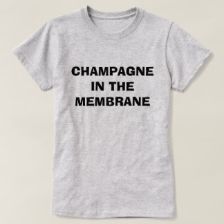 Champagne in the Membrane T-Shirt