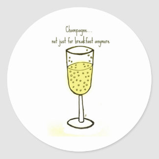 Champagne...not just for breakfast anymore classic round sticker