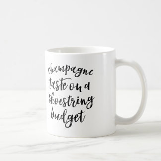 Champagne taste on a shoestring budget Quote Mug