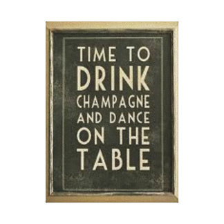 """CHAMPAGNE: """"TIME TO DRINK AND DANCE ON THE TABLE"""" GALLERY WRAPPED CANVAS"""
