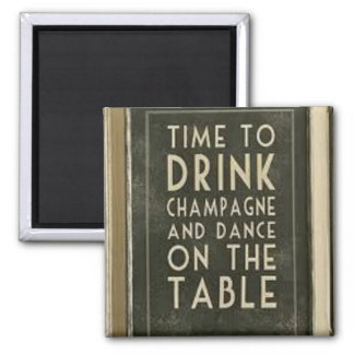 "CHAMPAGNE: ""TIME TO EAT, DRINK, DANCE"" SQUARE MAGNET"