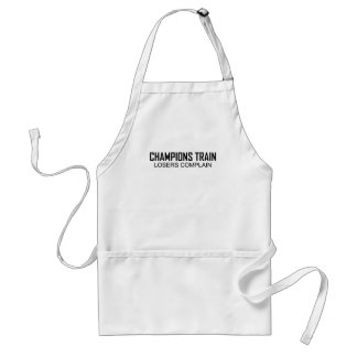 Champions Train Losers Complain T-Shirts.png Adult Apron