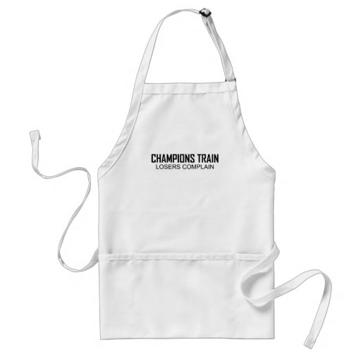Champions Train Losers Complain T-Shirts.png Apron