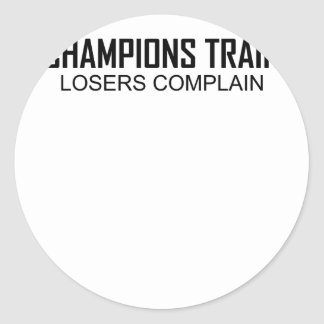 Champions Train Losers Complain T-Shirts.png Round Sticker