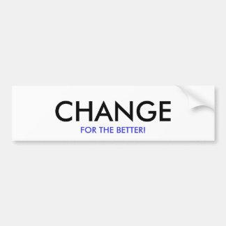 CHANGE FOR THE BETTER!- Bumper Sticker