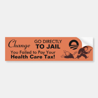 Change - Go Directly to Jail - Health Care Tax Bumper Sticker