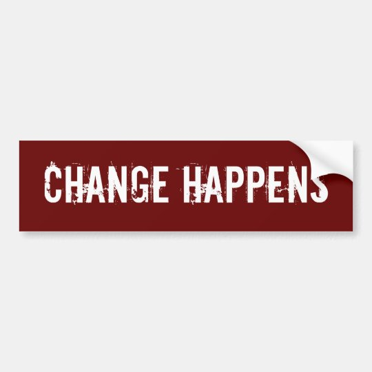 Change Happens Bumper Sticker