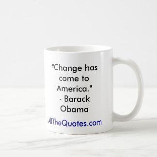 """Change has come to America.""- Barack Obama, Al... Coffee Mug"