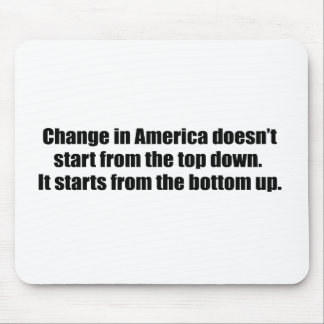 CHANGE IN AMERICA DOESN'T START FROM THE TOP DOWN MOUSEPAD