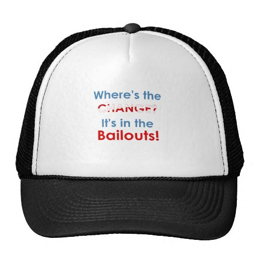 Change in the bailouts: Anti-Obama t-shirts Trucker Hats