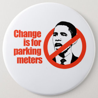 CHANGE IS FOR PARKING METERS / ANTI-OBAMA T-SHIRT 6 CM ROUND BADGE