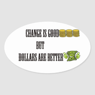 Change is good, but dollars are better oval sticker