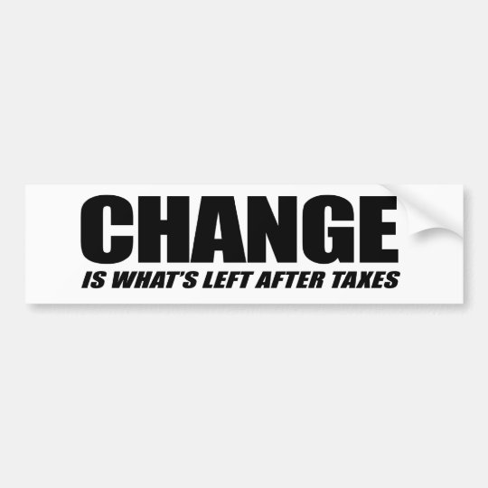Change is what is left after taxes black bumper sticker