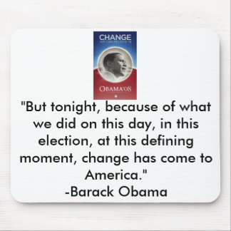 """Change Obama, """"But tonight, because of what we ... Mouse Pad"""