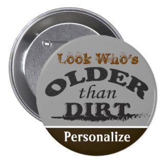 (Change the Name) Older than Dirt Button 3 Inch Round Button