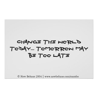 Change the world today - tomorrow may be too late poster