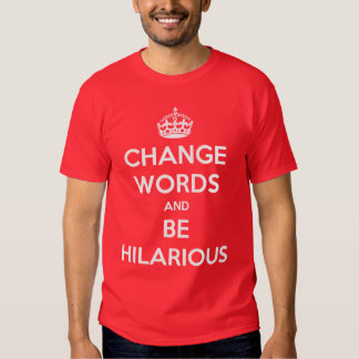 Change Words And Be Hilarious Shirt